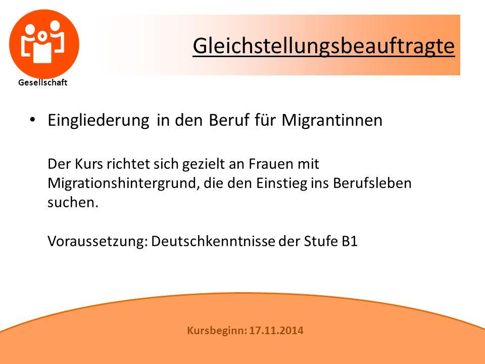 Gesellschaft Gleichstellungsbeauftragte Eingliederung in den Beruf für Migrantinnen Der Kurs richtet sich gezielt an Frauen mit Migrationshintergrund, die den Einstieg ins Berufsleben suchen.