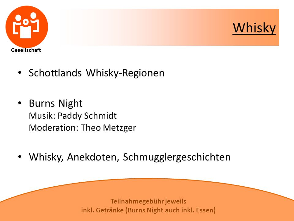 Gesellschaft Whisky Schottlands Whisky-Regionen Burns Night Musik: Paddy Schmidt Moderation: Theo Metzger Whisky, Anekdoten, Schmugglergeschichten Tei