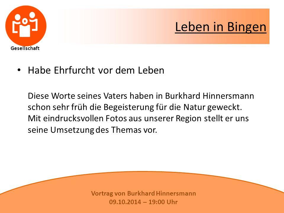 Gesellschaft Leben in Bingen Habe Ehrfurcht vor dem Leben Diese Worte seines Vaters haben in Burkhard Hinnersmann schon sehr früh die Begeisterung für die Natur geweckt.