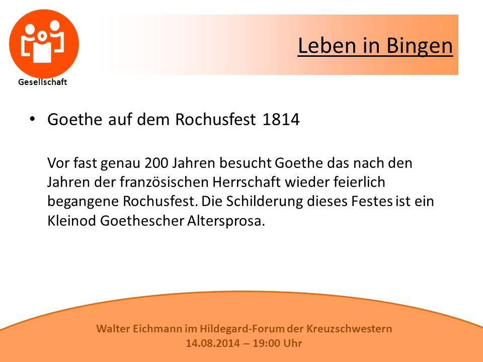 Gesellschaft Leben in Bingen Goethe auf dem Rochusfest 1814 Vor fast genau 200 Jahren besucht Goethe das nach den Jahren der französischen Herrschaft wieder feierlich begangene Rochusfest.