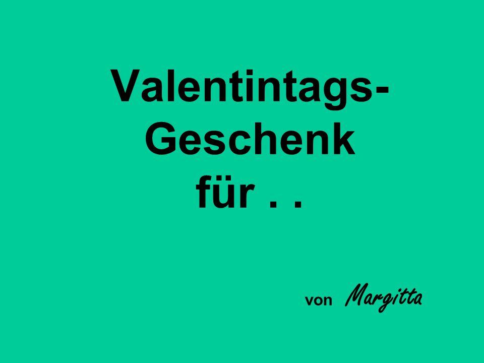 Valentintags- Geschenk für.. von Margitta