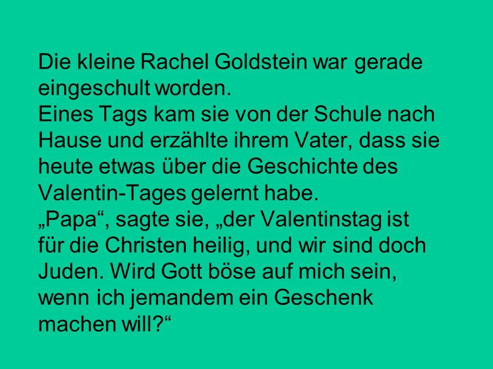 Die kleine Rachel Goldstein war gerade eingeschult worden. Eines Tags kam sie von der Schule nach Hause und erzählte ihrem Vater, dass sie heute etwas