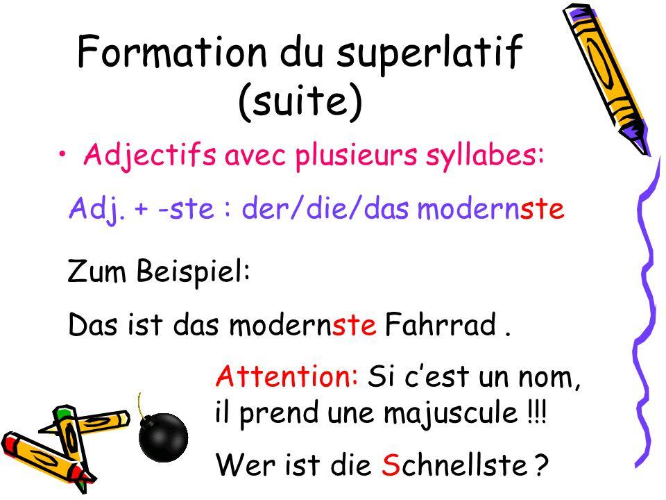 Formation du superlatif (suite) Adjectifs avec plusieurs syllabes: Adj. + -ste : der/die/das modernste Zum Beispiel: Das ist das modernste Fahrrad. At