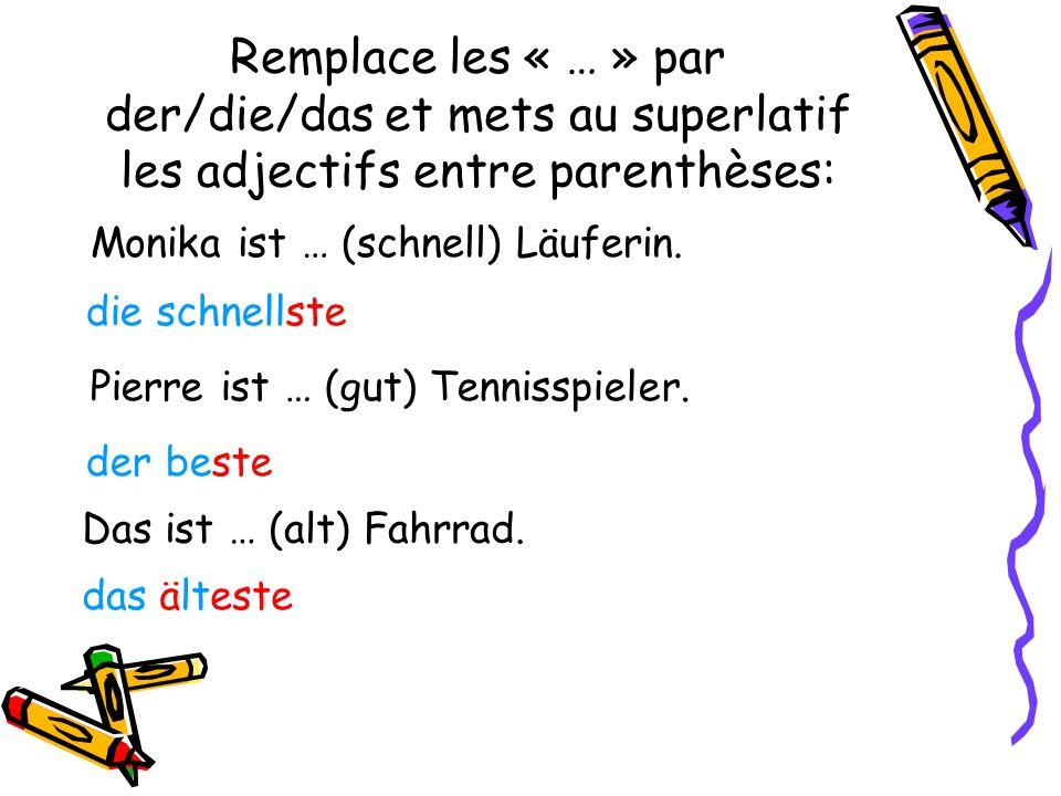 Remplace les « … » par der/die/das et mets au superlatif les adjectifs entre parenthèses: Monika ist … (schnell) Läuferin. die schnellste Pierre ist …