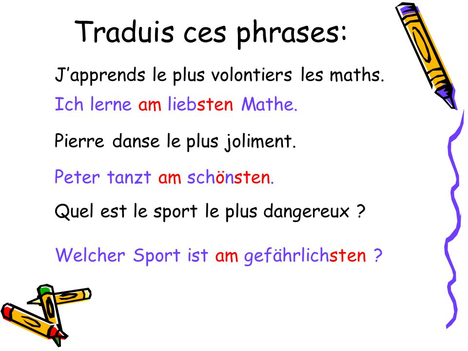 Traduis ces phrases: J'apprends le plus volontiers les maths.