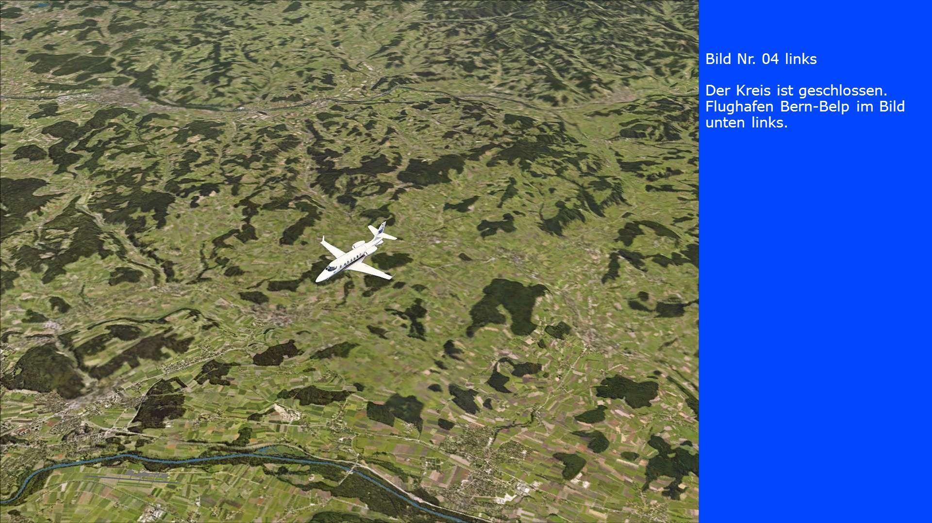 Bild Nr. 04 links Der Kreis ist geschlossen. Flughafen Bern-Belp im Bild unten links.