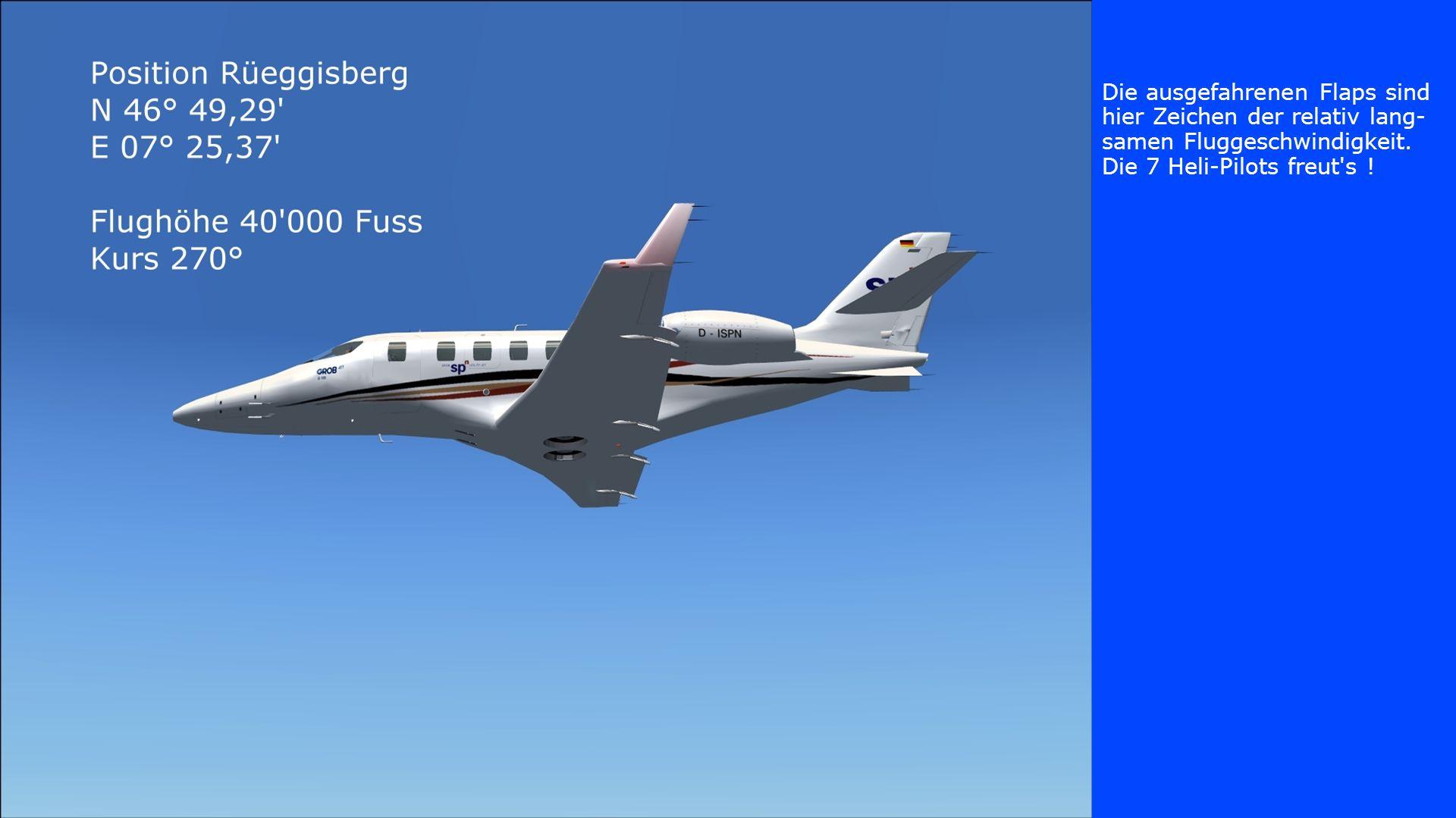 Die ausgefahrenen Flaps sind hier Zeichen der relativ lang- samen Fluggeschwindigkeit. Die 7 Heli-Pilots freut's !