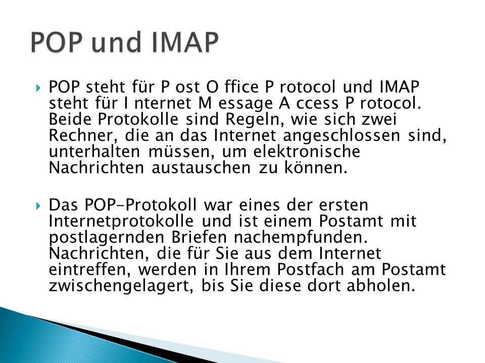  POP steht für P ost O ffice P rotocol und IMAP steht für I nternet M essage A ccess P rotocol.