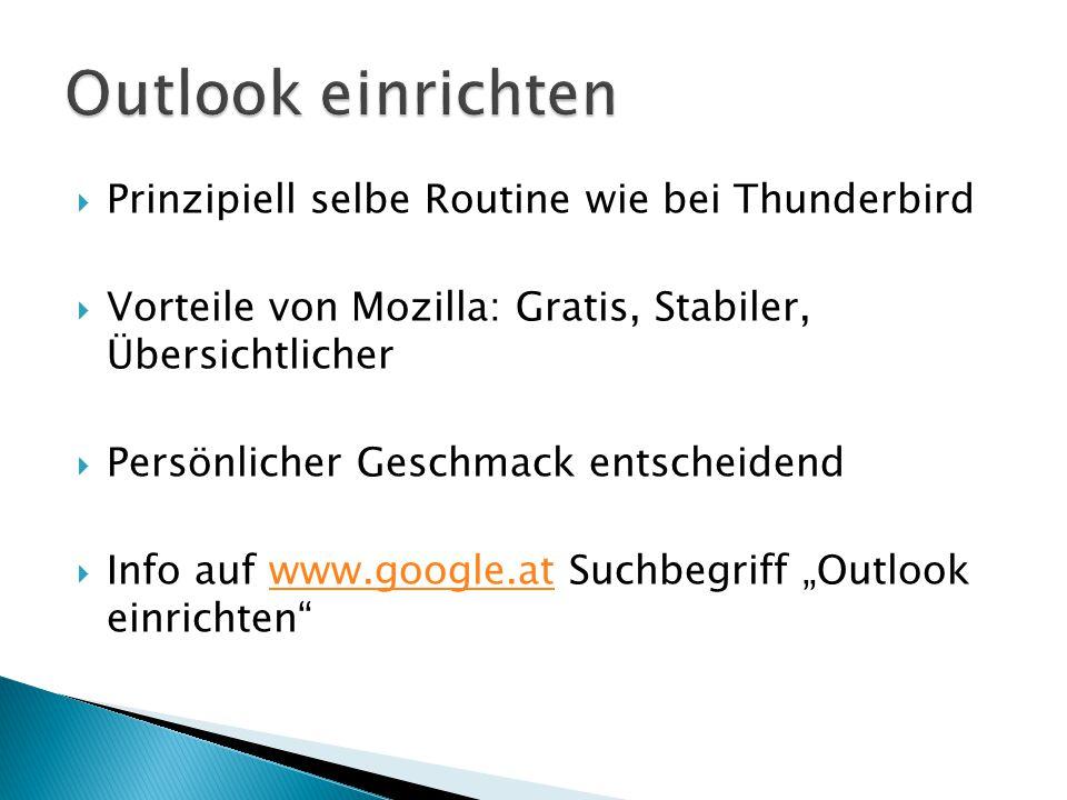""" Prinzipiell selbe Routine wie bei Thunderbird  Vorteile von Mozilla: Gratis, Stabiler, Übersichtlicher  Persönlicher Geschmack entscheidend  Info auf www.google.at Suchbegriff """"Outlook einrichten www.google.at"""