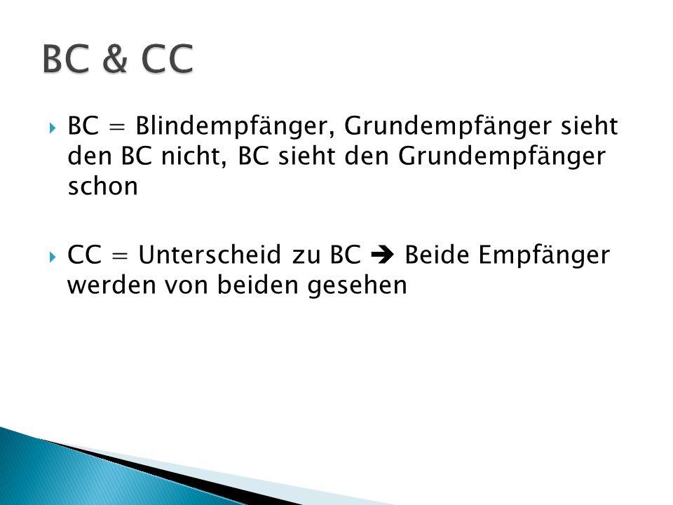  BC = Blindempfänger, Grundempfänger sieht den BC nicht, BC sieht den Grundempfänger schon  CC = Unterscheid zu BC  Beide Empfänger werden von beiden gesehen
