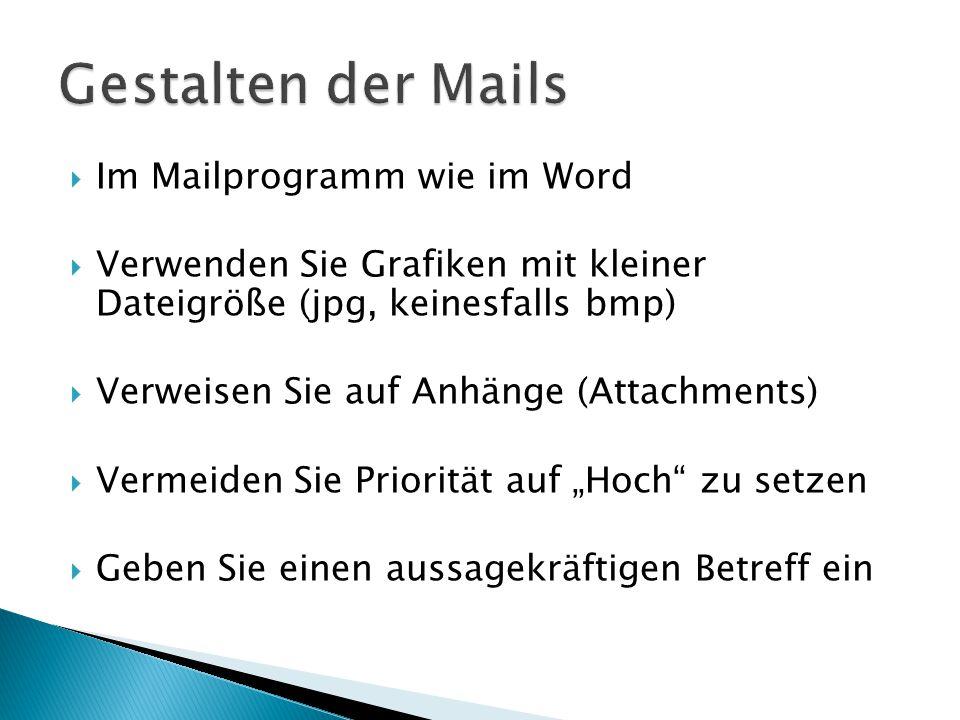 """ Im Mailprogramm wie im Word  Verwenden Sie Grafiken mit kleiner Dateigröße (jpg, keinesfalls bmp)  Verweisen Sie auf Anhänge (Attachments)  Vermeiden Sie Priorität auf """"Hoch zu setzen  Geben Sie einen aussagekräftigen Betreff ein"""