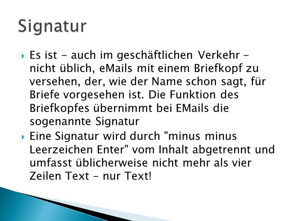  Es ist - auch im geschäftlichen Verkehr - nicht üblich, eMails mit einem Briefkopf zu versehen, der, wie der Name schon sagt, für Briefe vorgesehen ist.