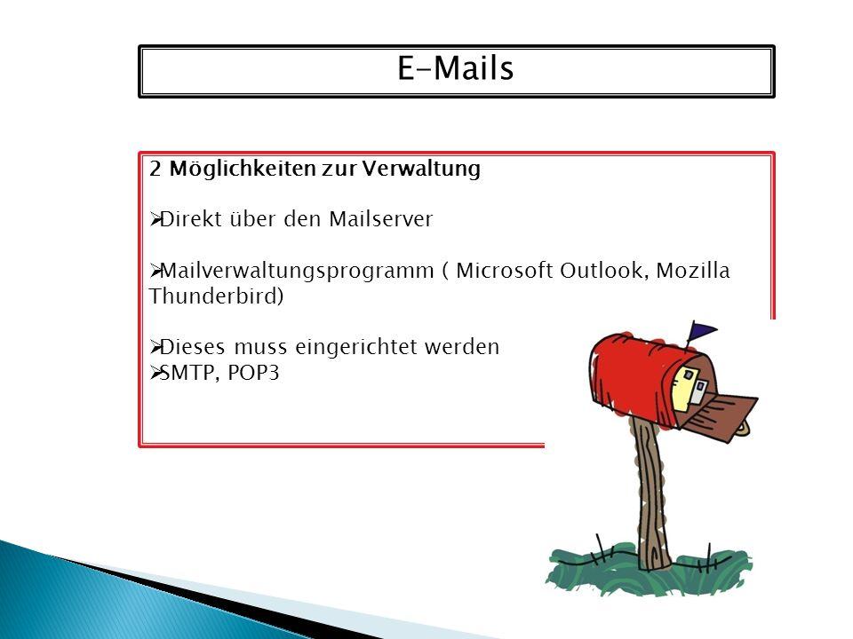 E-Mails 2 Möglichkeiten zur Verwaltung  Direkt über den Mailserver  Mailverwaltungsprogramm ( Microsoft Outlook, Mozilla Thunderbird)  Dieses muss eingerichtet werden  SMTP, POP3