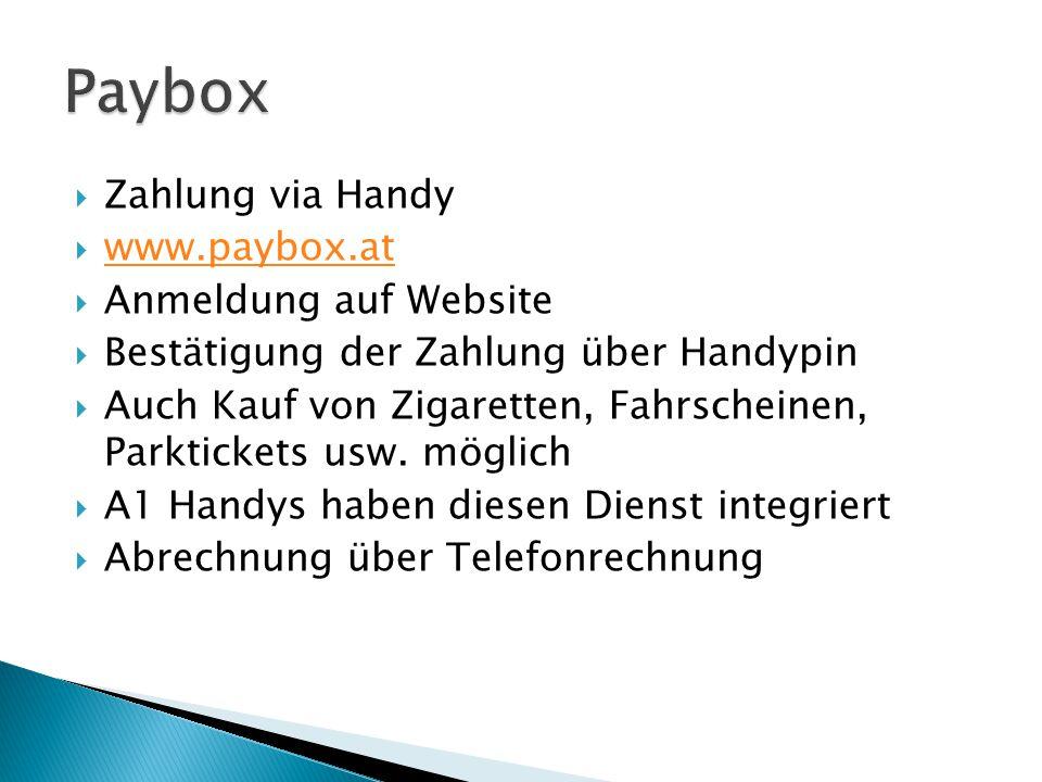  Zahlung via Handy  www.paybox.at www.paybox.at  Anmeldung auf Website  Bestätigung der Zahlung über Handypin  Auch Kauf von Zigaretten, Fahrscheinen, Parktickets usw.