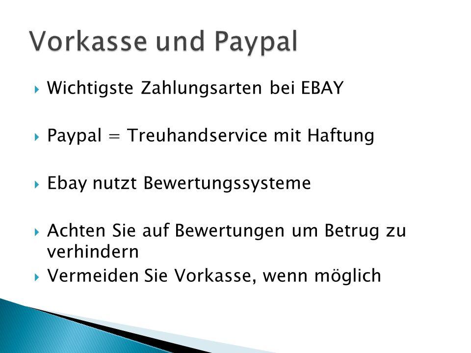 Wichtigste Zahlungsarten bei EBAY  Paypal = Treuhandservice mit Haftung  Ebay nutzt Bewertungssysteme  Achten Sie auf Bewertungen um Betrug zu verhindern  Vermeiden Sie Vorkasse, wenn möglich