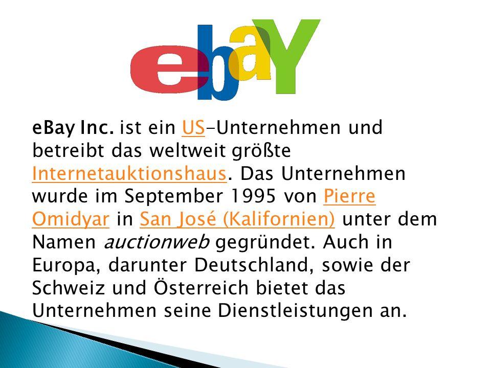 eBay Inc.ist ein US-Unternehmen und betreibt das weltweit größte Internetauktionshaus.