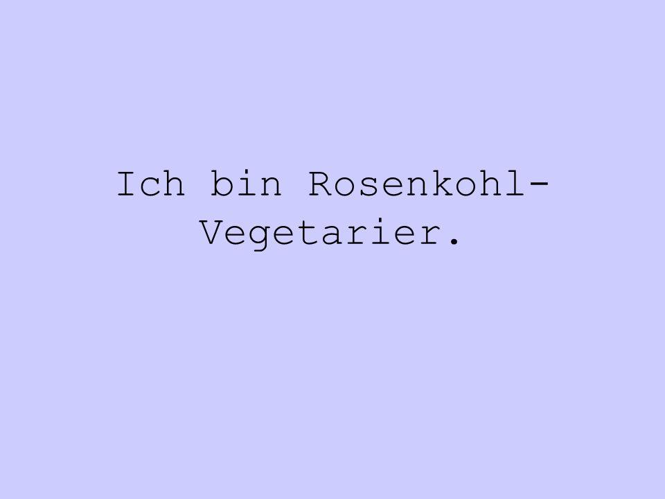 Ich bin Rosenkohl- Vegetarier.