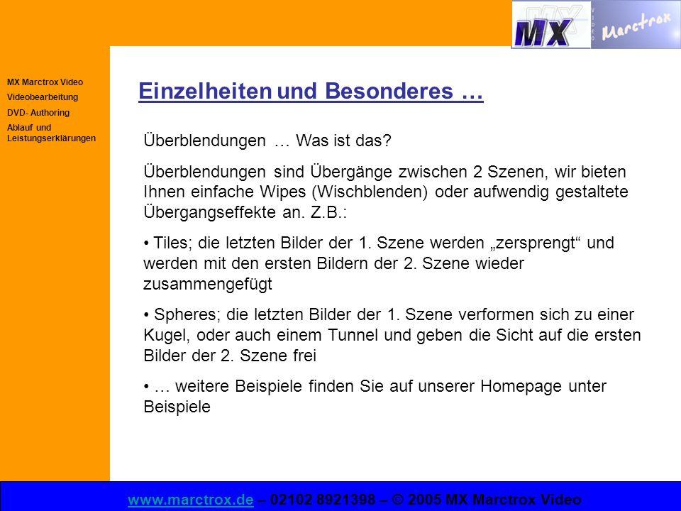 MX Marctrox Video Videobearbeitung DVD- Authoring Ablauf und Leistungserklärungen www.marctrox.dewww.marctrox.de – 02102 8921398 – © 2005 MX Marctrox Video Einzelheiten und Besonderes … Überblendungen … Was ist das.