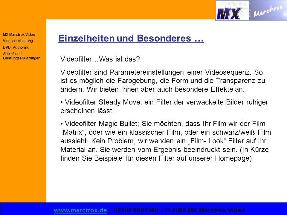 MX Marctrox Video Videobearbeitung DVD- Authoring Ablauf und Leistungserklärungen www.marctrox.dewww.marctrox.de – 02102 8921398 – © 2005 MX Marctrox Video Einzelheiten und Besonderes … Videofilter…Was ist das.