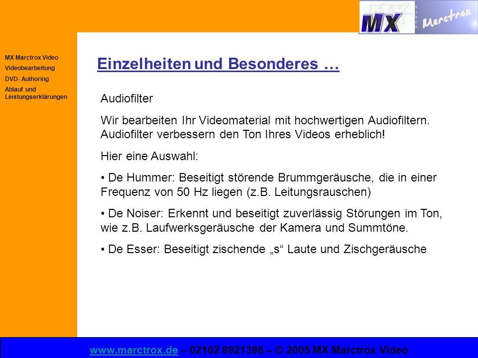 MX Marctrox Video Videobearbeitung DVD- Authoring Ablauf und Leistungserklärungen www.marctrox.dewww.marctrox.de – 02102 8921398 – © 2005 MX Marctrox Video Einzelheiten und Besonderes … Audiofilter Wir bearbeiten Ihr Videomaterial mit hochwertigen Audiofiltern.