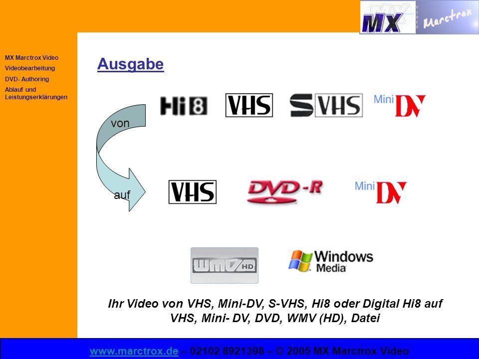 MX Marctrox Video Videobearbeitung DVD- Authoring Ablauf und Leistungserklärungen www.marctrox.dewww.marctrox.de – 02102 8921398 – © 2005 MX Marctrox Video Ausgabe von auf Ihr Video von VHS, Mini-DV, S-VHS, Hi8 oder Digital Hi8 auf VHS, Mini- DV, DVD, WMV (HD), Datei