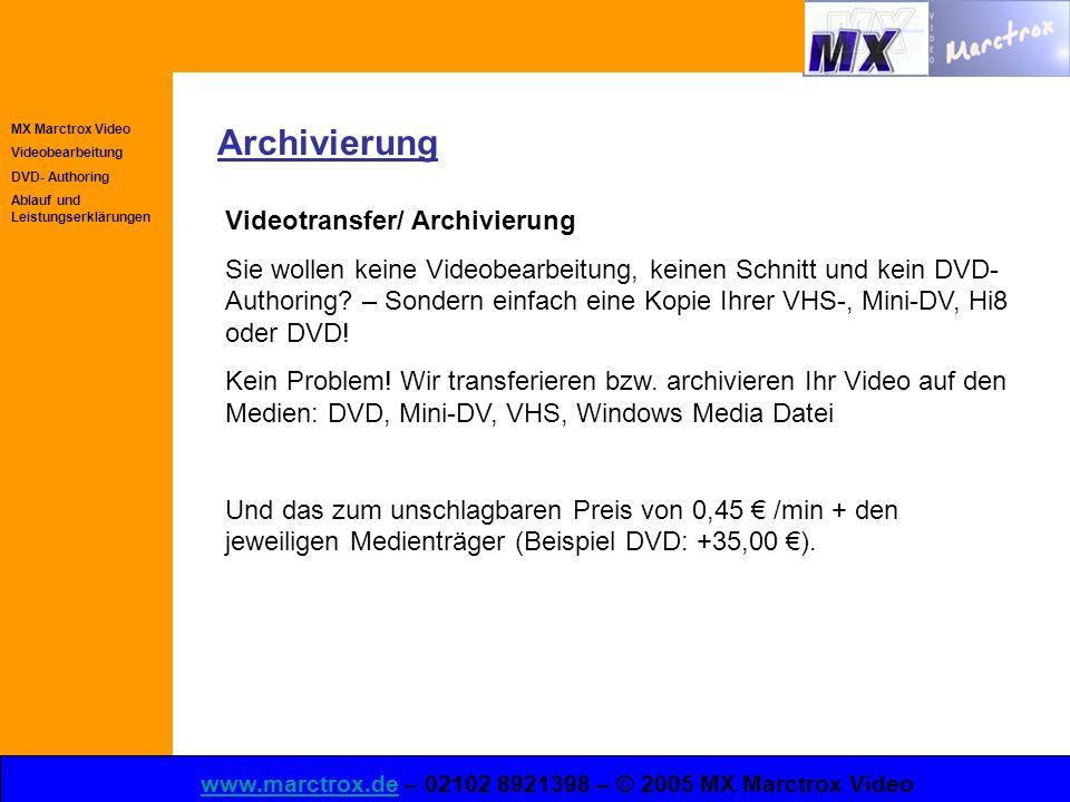 MX Marctrox Video Videobearbeitung DVD- Authoring Ablauf und Leistungserklärungen www.marctrox.dewww.marctrox.de – 02102 8921398 – © 2005 MX Marctrox Video Archivierung Videotransfer/ Archivierung Sie wollen keine Videobearbeitung, keinen Schnitt und kein DVD- Authoring.