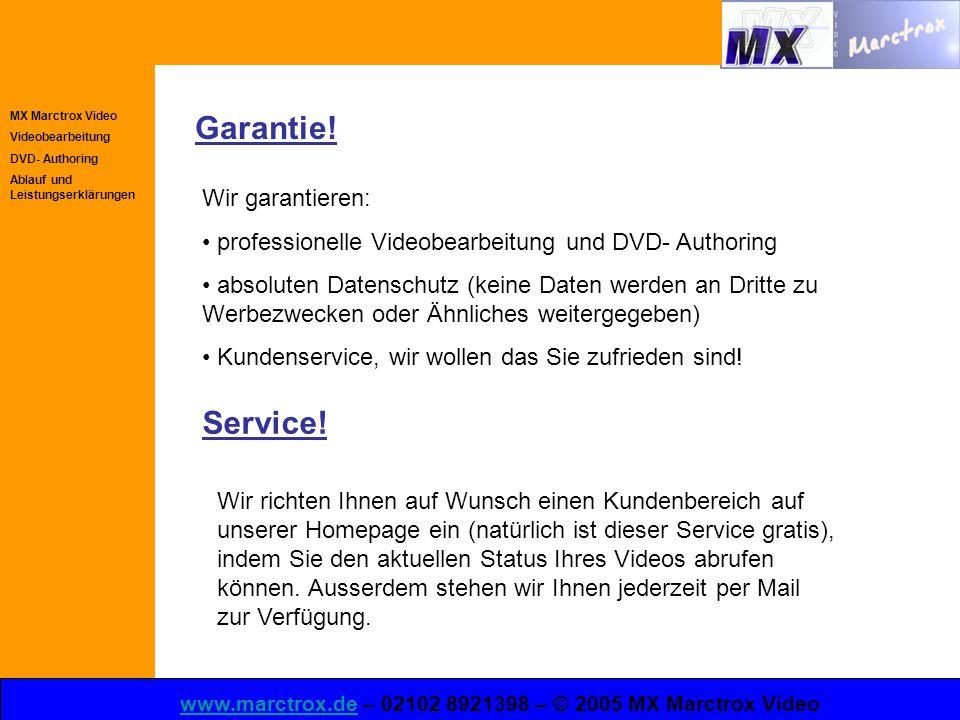 MX Marctrox Video Videobearbeitung DVD- Authoring Ablauf und Leistungserklärungen www.marctrox.dewww.marctrox.de – 02102 8921398 – © 2005 MX Marctrox Video Garantie.