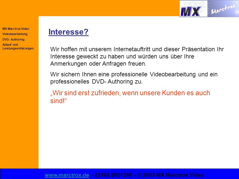 MX Marctrox Video Videobearbeitung DVD- Authoring Ablauf und Leistungserklärungen www.marctrox.dewww.marctrox.de – 02102 8921398 – © 2005 MX Marctrox Video Interesse.