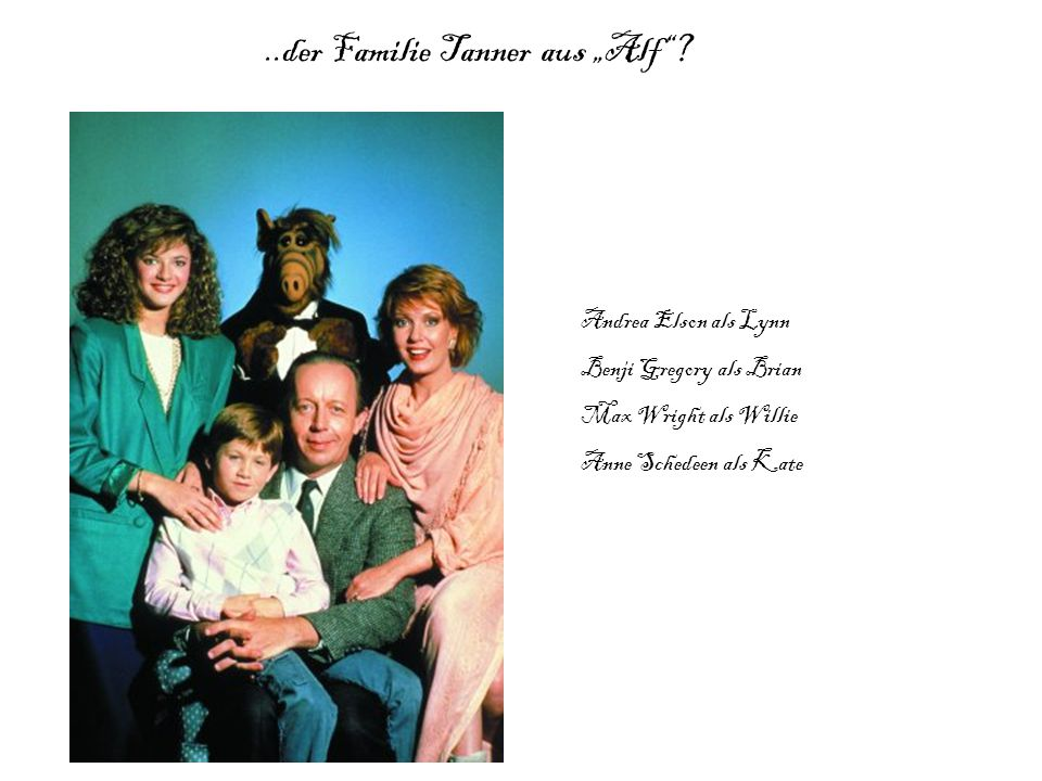 """..der Familie Tanner aus """"Alf""""? Andrea Elson als Lynn Benji Gregory als Brian Max Wright als Willie Anne Schedeen als Kate"""
