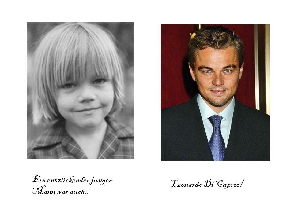 Ein entzückender junger Mann war auch.. Leonardo Di Caprio!