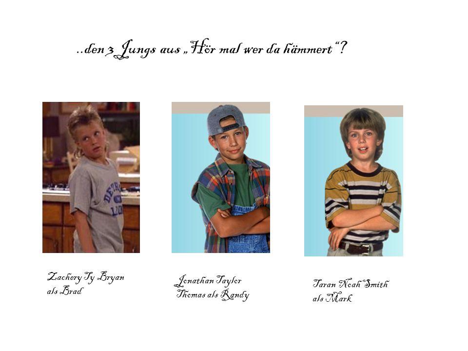 """..den 3 Jungs aus """"Hör mal wer da hämmert""""? Zachery Ty Bryan als Brad Jonathan Taylor Thomas als Randy Taran Noah Smith als Mark"""