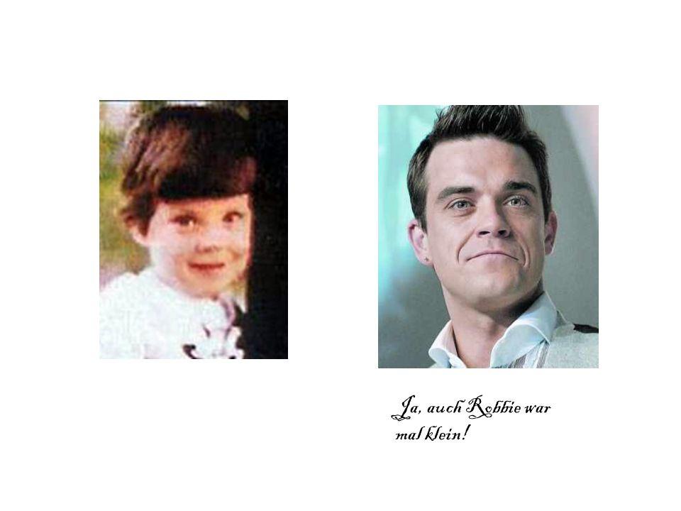Ja, auch Robbie war mal klein!