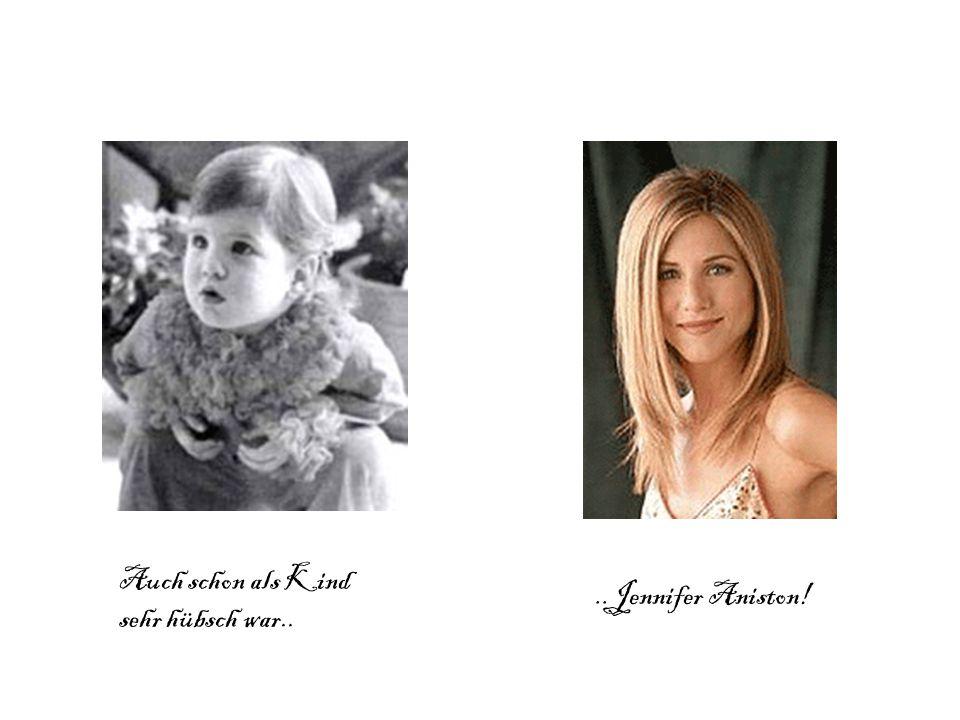 Auch schon als Kind sehr hübsch war....Jennifer Aniston!
