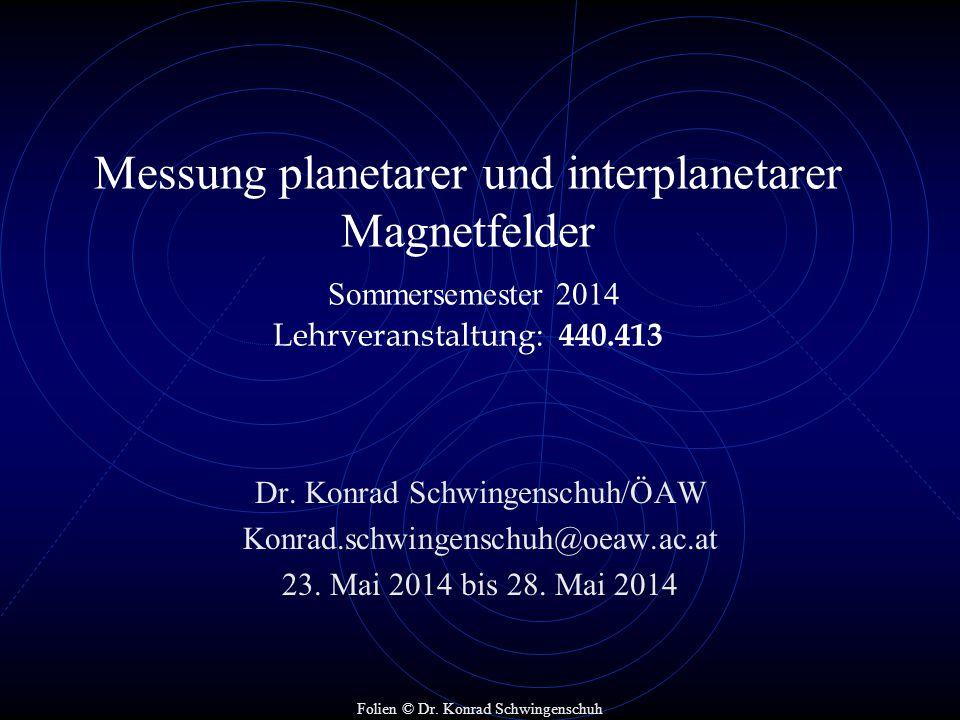 Messung planetarer und interplanetarer Magnetfelder Sommersemester 2014 Lehrveranstaltung: 440.413 Dr. Konrad Schwingenschuh/ÖAW Konrad.schwingenschuh