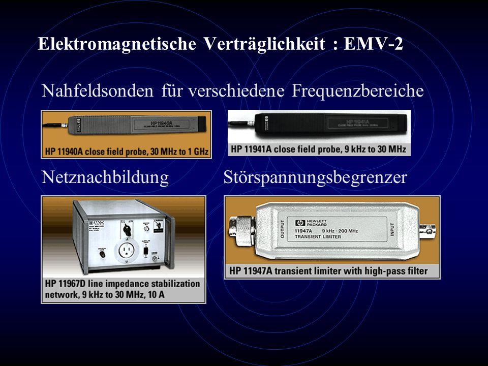 Elektromagnetische Verträglichkeit : EMV-2 Nahfeldsonden für verschiedene Frequenzbereiche Netznachbildung Störspannungsbegrenzer