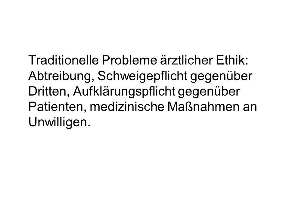 Traditionelle Probleme ärztlicher Ethik: Abtreibung, Schweigepflicht gegenüber Dritten, Aufklärungspflicht gegenüber Patienten, medizinische Maßnahmen an Unwilligen.