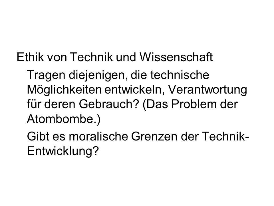 Ethik von Technik und Wissenschaft Tragen diejenigen, die technische Möglichkeiten entwickeln, Verantwortung für deren Gebrauch.