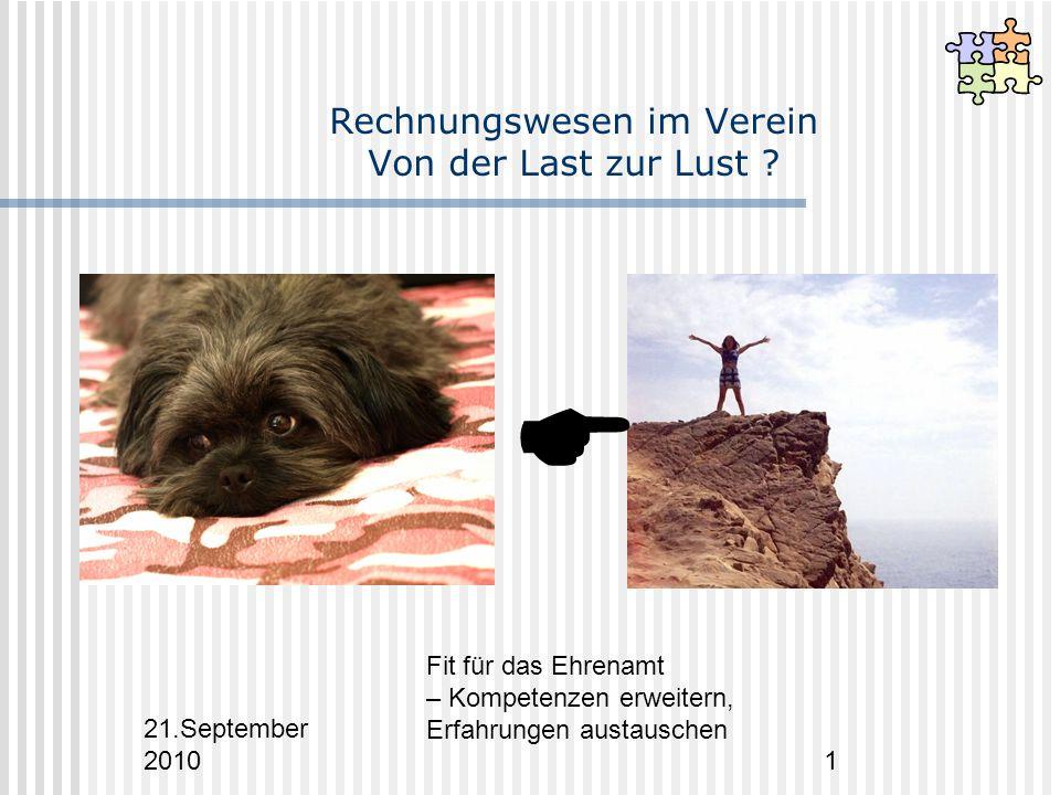21.September 2010 Fit für das Ehrenamt – Kompetenzen erweitern, Erfahrungen austauschen 1 Rechnungswesen im Verein Von der Last zur Lust .