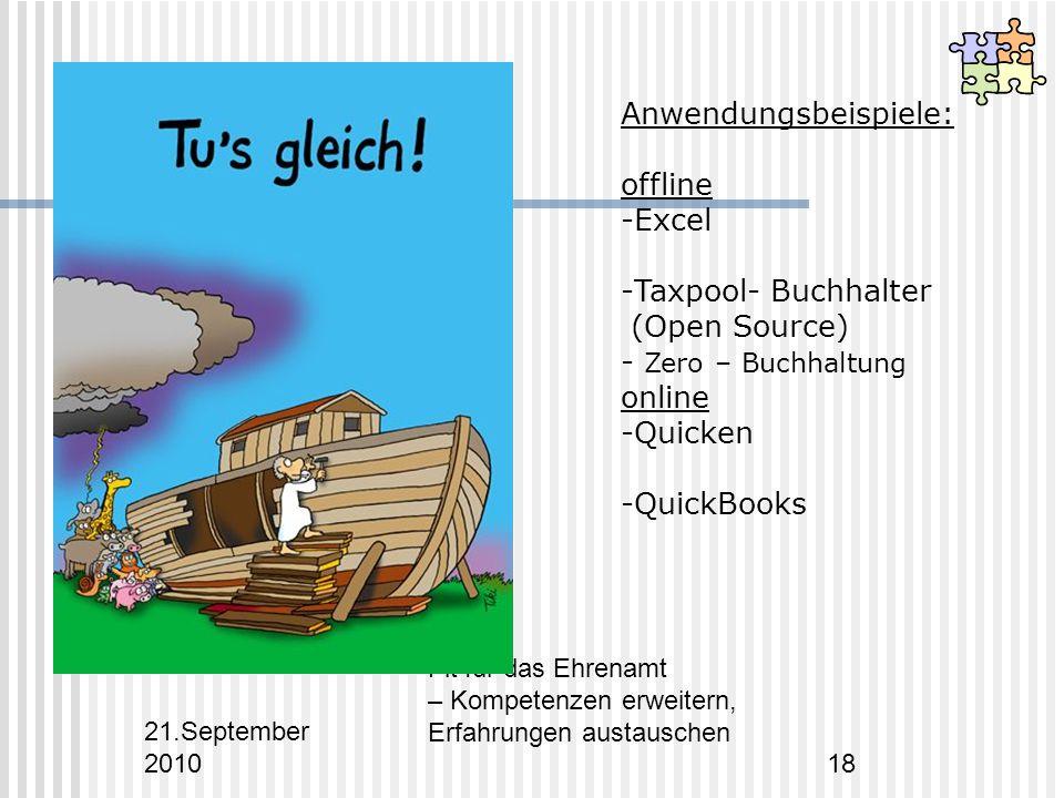 21.September 2010 Fit für das Ehrenamt – Kompetenzen erweitern, Erfahrungen austauschen 18 Anwendungsbeispiele: offline -Excel -Taxpool- Buchhalter (Open Source) - Zero – Buchhaltung online -Quicken -QuickBooks