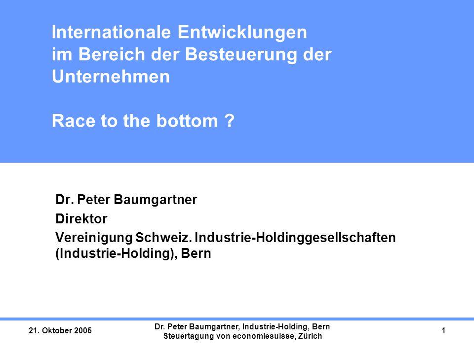 21. Oktober 2005 Dr. Peter Baumgartner, Industrie-Holding, Bern Steuertagung von economiesuisse, Zürich 1 Internationale Entwicklungen im Bereich der