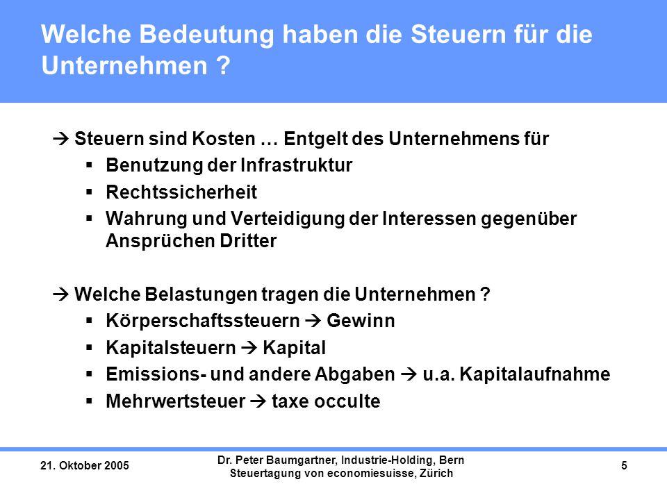 21. Oktober 2005 Dr. Peter Baumgartner, Industrie-Holding, Bern Steuertagung von economiesuisse, Zürich 5 Welche Bedeutung haben die Steuern für die U
