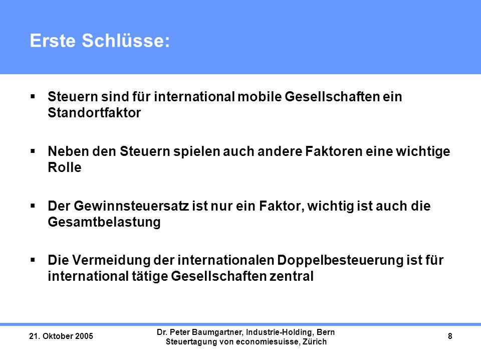 21. Oktober 2005 Dr. Peter Baumgartner, Industrie-Holding, Bern Steuertagung von economiesuisse, Zürich 8 Erste Schlüsse:  Steuern sind für internati