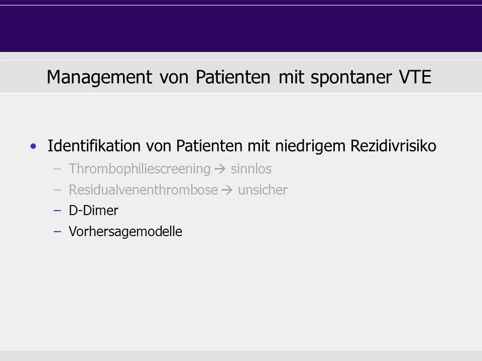 Management von Patienten mit spontaner VTE Identifikation von Patienten mit niedrigem Rezidivrisiko –Thrombophiliescreening  sinnlos –Residualvenenth
