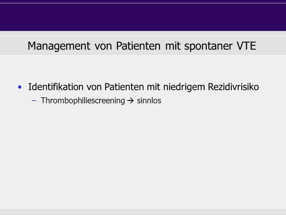 Identifikation von Patienten mit niedrigem Rezidivrisiko –Thrombophiliescreening  sinnlos Management von Patienten mit spontaner VTE
