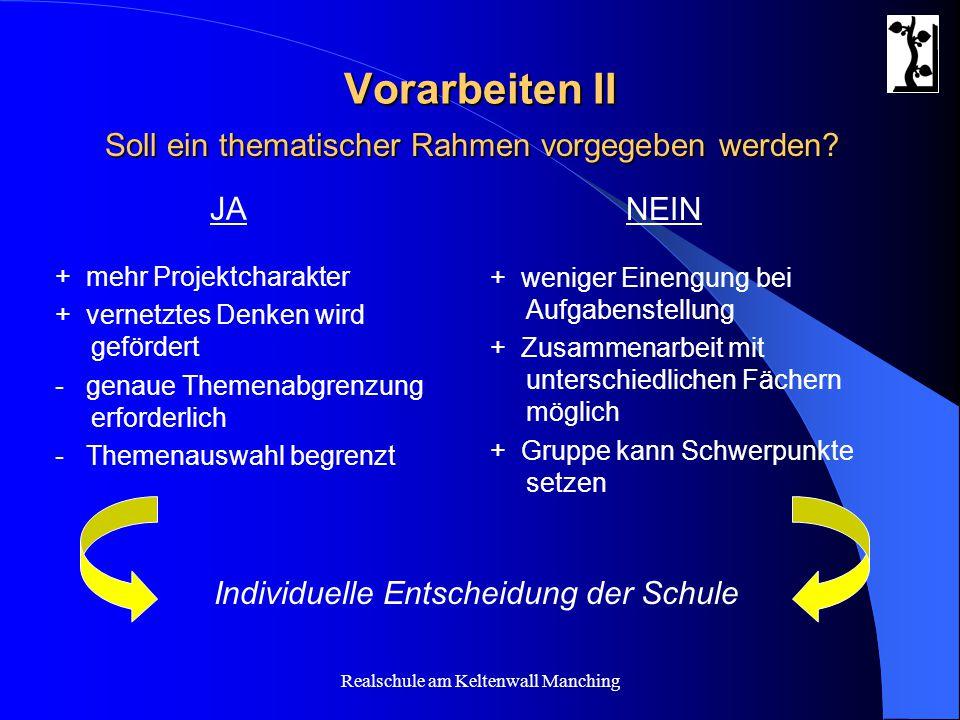 Realschule am Keltenwall Manching Vorarbeiten II + mehr Projektcharakter + vernetztes Denken wird gefördert - genaue Themenabgrenzung erforderlich - T