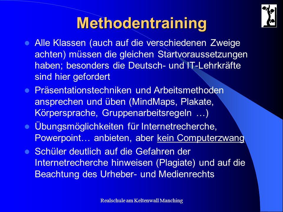 Realschule am Keltenwall Manching Methodentraining Alle Klassen (auch auf die verschiedenen Zweige achten) müssen die gleichen Startvoraussetzungen ha
