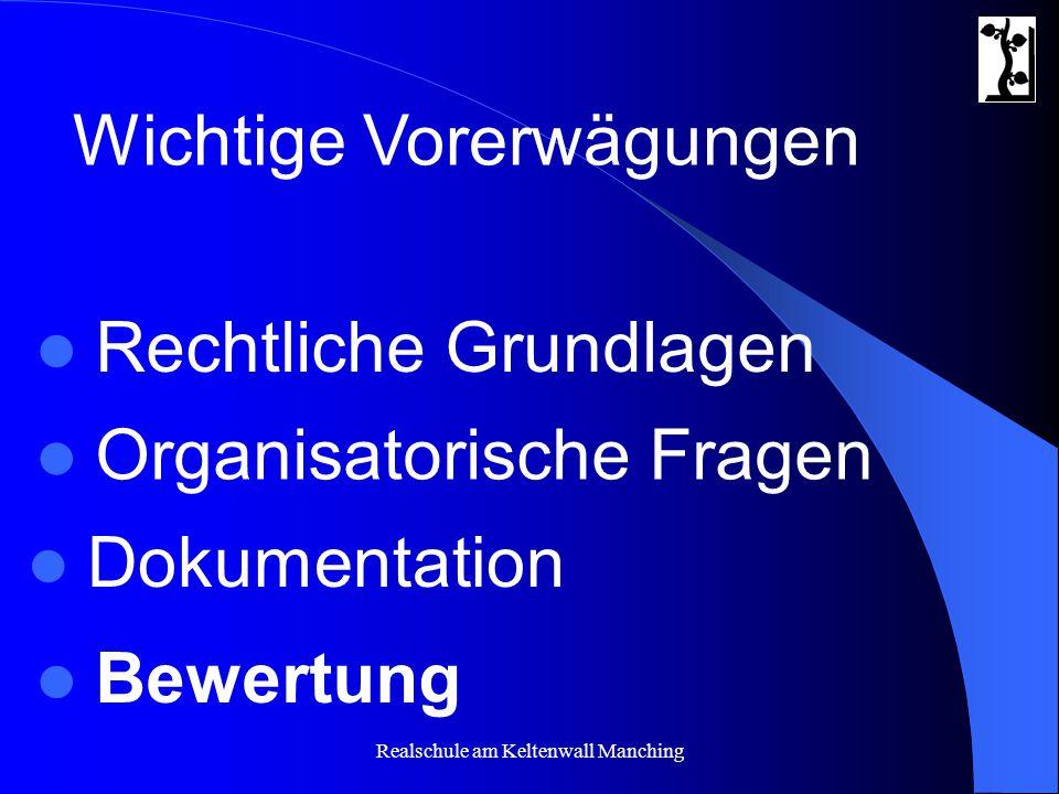 Realschule am Keltenwall Manching Organisatorische Fragen Rechtliche Grundlagen Wichtige Vorerwägungen Dokumentation Bewertung