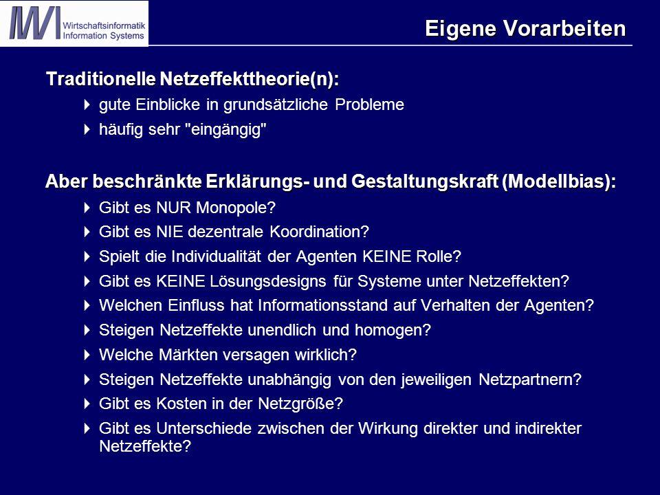 Eigene Vorarbeiten Traditionelle Netzeffekttheorie(n):  gute Einblicke in grundsätzliche Probleme  häufig sehr