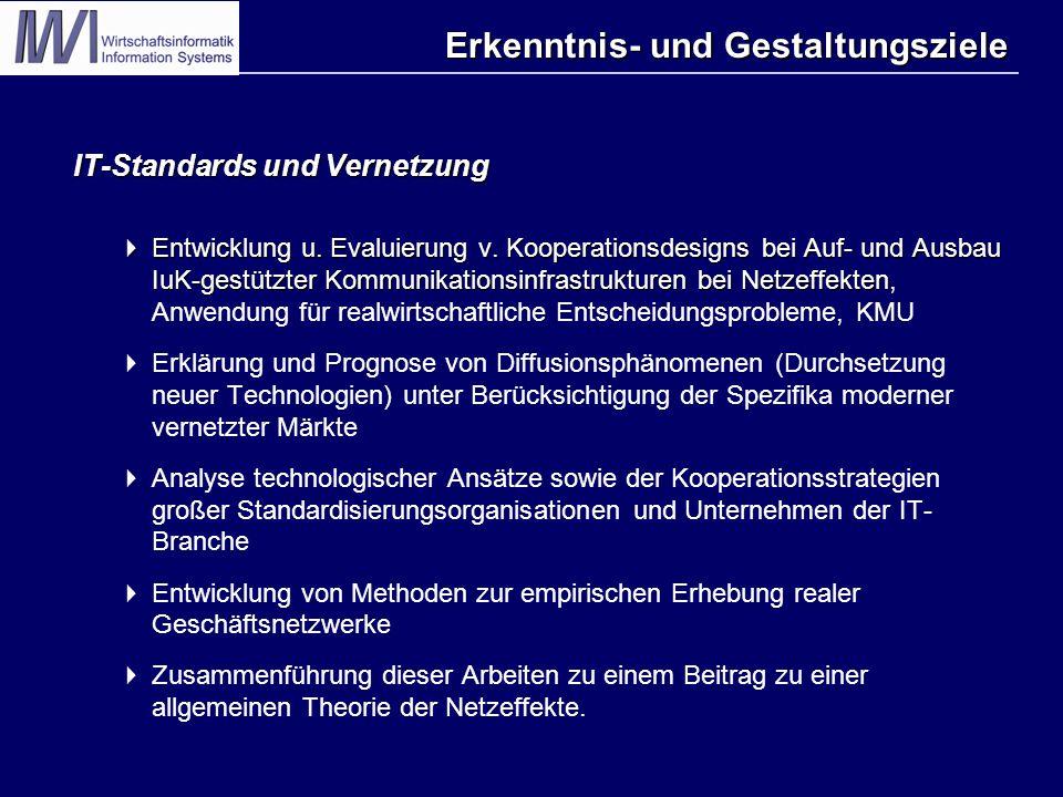 Erkenntnis- und Gestaltungsziele IT-Standards und Vernetzung  Entwicklung u. Evaluierung v. Kooperationsdesigns bei Auf- und Ausbau IuK-gestützter Ko