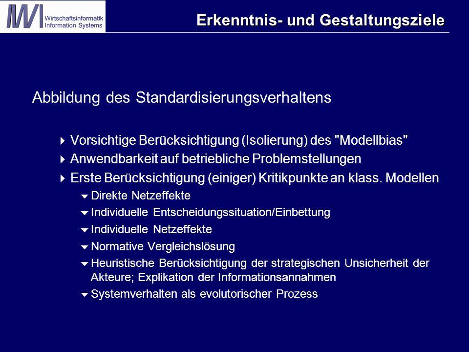 Erkenntnis- und Gestaltungsziele Abbildung des Standardisierungsverhaltens  Vorsichtige Berücksichtigung (Isolierung) des Modellbias  Anwendbarkeit auf betriebliche Problemstellungen  Erste Berücksichtigung (einiger) Kritikpunkte an klass.